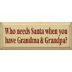 Sawdust City Who Needs Santa When You Have Grandma & Grandpa Textual Art