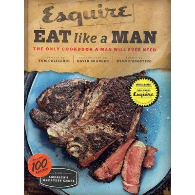 Chronicle Books Esquire Eat Like a Man; The Only Cookbook a Man Will Ever Need