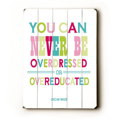 You Can Never Be Overdressed Wood Sign by Artehouse LLC