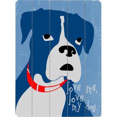 Artehouse LLC Love Me Love My Dog Planked Graphic Art Plaque