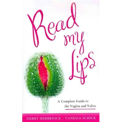 National Book Network Read My Lips; A Complete Guide to the Vagina and Vulva