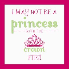 I May Not Be A Princess Paper Print