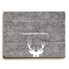 Rudolph Was a Whiner on Grey Wooden Wall Décor