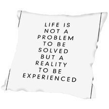 Life is Not a Problem to be Solved but a Reality to be Experienced Throw Pillow