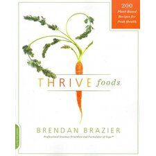 Thrive Foods; 200 Plant-Based Recipes for Peak Health