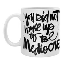 Kal Barteski You Did Not Wake Up To Be Mediocre Coffee Mug