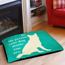 Be the Person Your Dog Thinks You Are Indoor/Outdoor Pet Bed