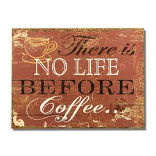 """""""There Is No Life Before Coffee"""" Wall Decor"""