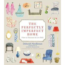 The Perfectly Imperfect Home; How to Decorate and Live Well