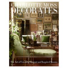 Charlotte Moss Decorates; the Art of Creating Elegant and Inspired Rooms
