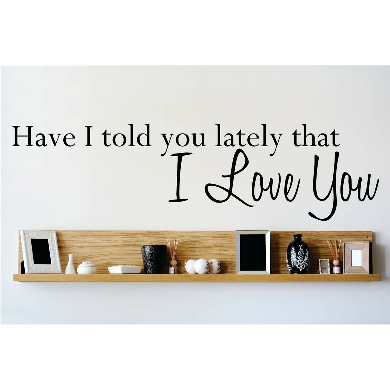 Have i told you lately that i love you wall decal by design with vinyl
